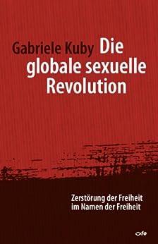 Die globale sexuelle Revolution: Zerstörung der Freiheit im Namen der Freiheit