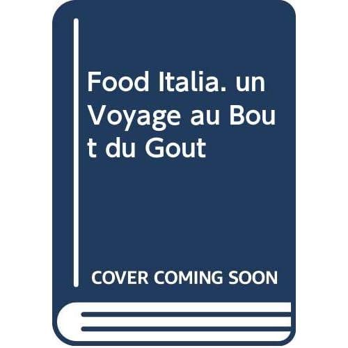 Food Italia. un Voyage au Bout du Gout