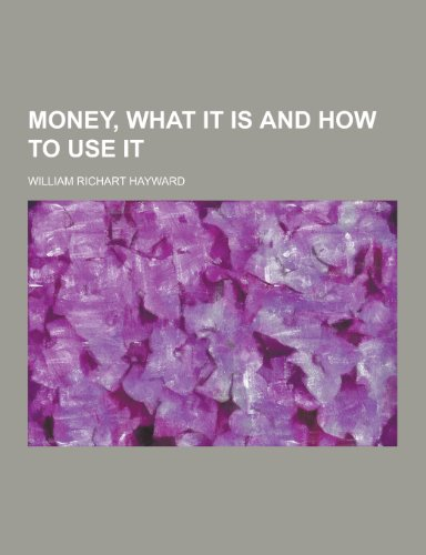 Money, What It Is and How to Use It