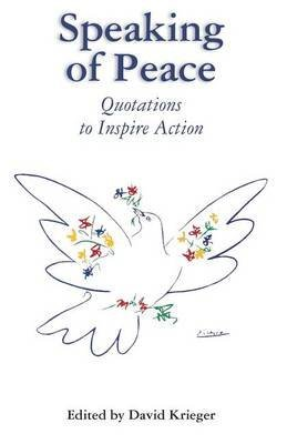 [Speaking of Peace: Quotations to Inspire Action] (By: David Krieger Editor) [published: October, 2011]