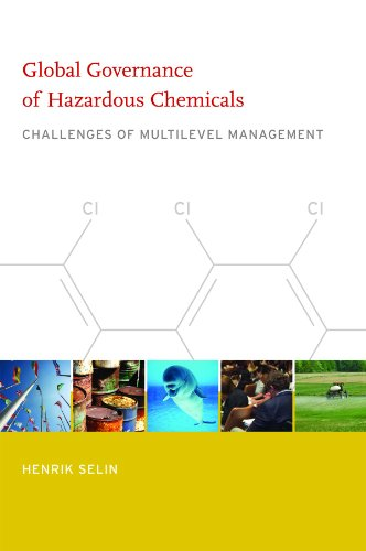 Global Governance of Hazardous Chemicals: Challenges of Multilevel Management (Politics, Science and the Environment)