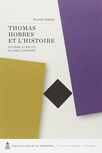 Thomas hobbes et l'histoire systeme et recits a l'age classique (La philosophie à l'oeuvre)