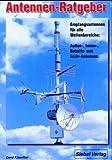 Antennen-Ratgeber: Empfangsantennen für alle Wellenbereiche: Aussen-, Innen-, Behelfs- und Aktivantennen