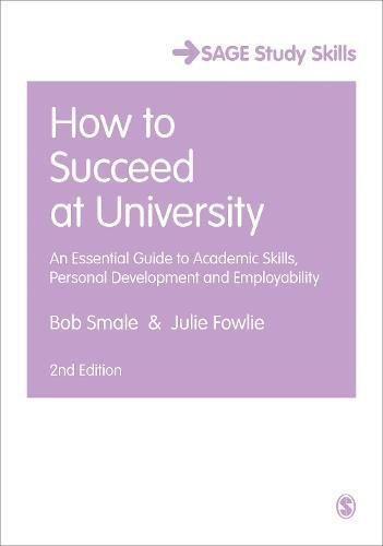 How to Succeed at University: An Essential Guide to Academic Skills, Personal Development & Employability (SAGE Study Skills Series)