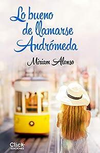 Lo bueno de llamarse Andrómeda par Miriam Alonso