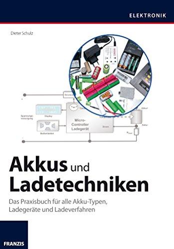 Akkus und Ladetechniken: Das Praxisbuch für alle Akku-Typen, Ladegeräte und Ladeverfahren (Nicd-batterien Shop)