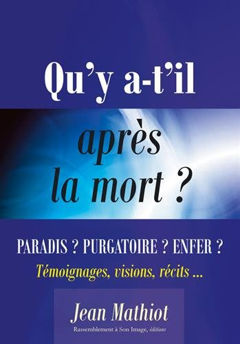 Qu'y A-t-il Après La Mort ? Paradis ? Purgatoire ? Enfer ?