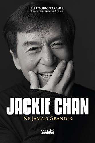 Jackie Chan - Ne Jamais Grandir par Jackie Chan
