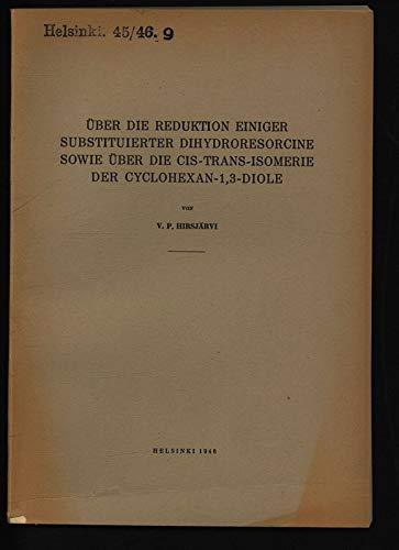 ÜBER DIE REDUKTION EINIGER SUBSTITUIERTER DIHYDRORESORCINE SOWIE ÜBER DIE CIS-TRANS-ISOMERIE DER CYCLOHEXAN-1,3-DIOLE.