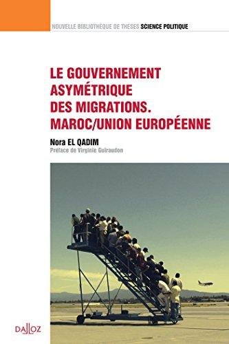 Le gouvernement asymétrique des migrations. Maroc/Union européenne par Nora EL Qadim