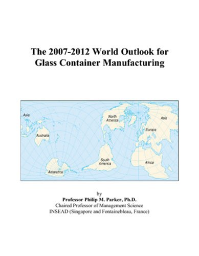 The 2007-2012 World Outlook for Glass Container Manufacturing