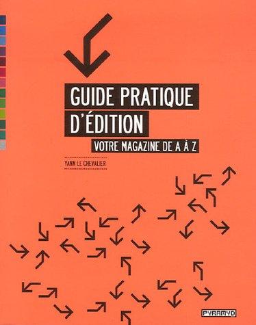 Guide pratique d'édition : Votre magazine de A à Z