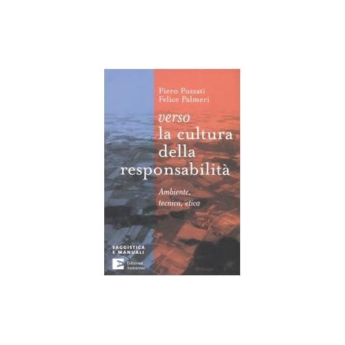 Verso La Cultura Della Responsabilità. Ambiente, Tecnica, Etica