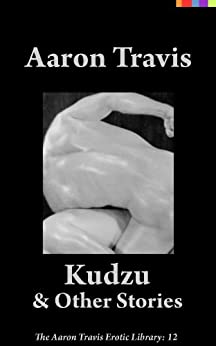 Kudzu and Other Stories (The Aaron Travis Erotic Library Book 12) (English Edition) di [Travis, Aaron]