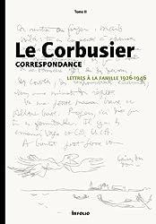 Le Corbusier - Correspondance : Tome 2 : Lettres à la famille 1926-1946