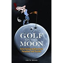 [Golf on the Moon: Entertaining Mathematical Paradoxes and Puzzles] (By: Dick Hess) [published: July, 2014]