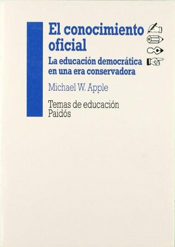 El conocimiento oficial: La educación democrática en una era conservadora (Educador) por Michael W. Apple