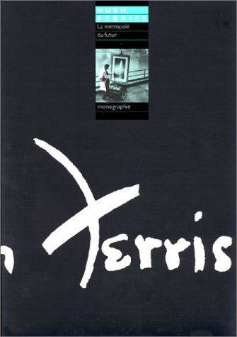 Hugh Ferris La Métropole Du Futur par Hugh Ferris