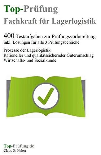 Top-Prüfung Fachkraft für Lagerlogistik - 400 Übungsaufgaben für die Abschlussprüfung: Aufgaben inkl. Lösungen für alle 3 Prüfungsbereiche
