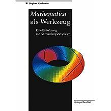 Mathematica als Werkzeug Eine Einführung mit Anwendungsbeispielen (German Edition)