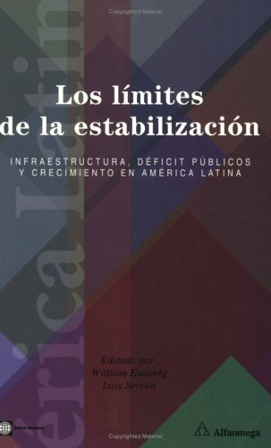 Los limites de la estabilizacion / The Limits of Stabilization: Infraestructura, deficit publicos y crecimiento en america latina / Infrastructure, Public Deficits and Growth in Latin America