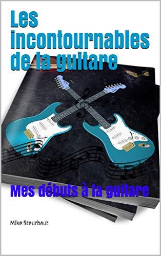Couverture du livre Les incontournables de la guitare (livre de guitare): Mes débuts à la guitare