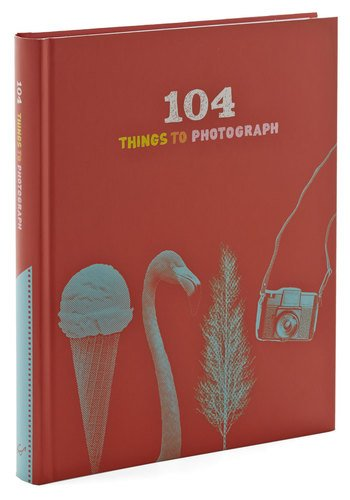 By Chronicle Books 104 Things to Photograph