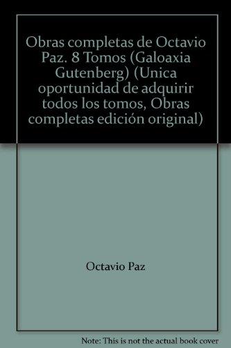 Obras Completas De Octavio Paz. 8 Tomos (Galaxia Gutenberg) (Unica oportunidad de adquirir todos los tomos, Obras completas edici?n original)