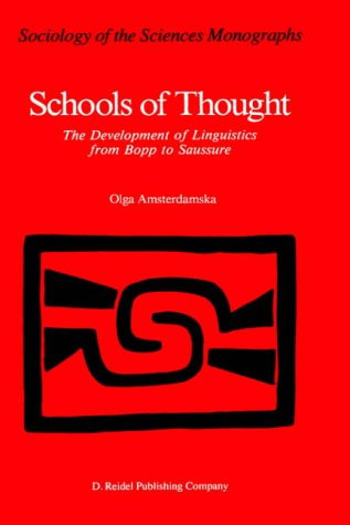 Schools of Thought: The Development of Linguistics from Bopp to Saussure (Sociology of the Sciences - Monographs)