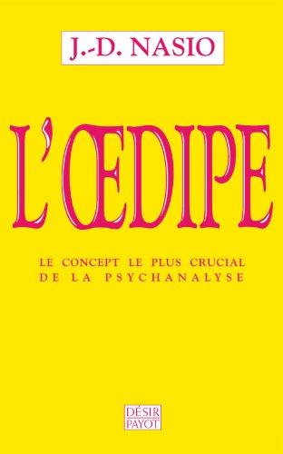 L'Oedipe L'Oedipe : Le concept le plus crucial de la psychanalyse