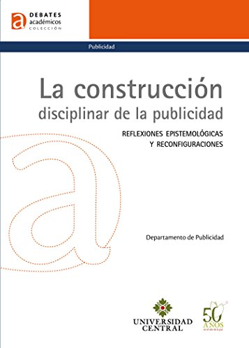 La construcción disciplinar de la publicidad: Reflexiones epistemológicas y reconfiguraciones (Debates académicos nº 2)