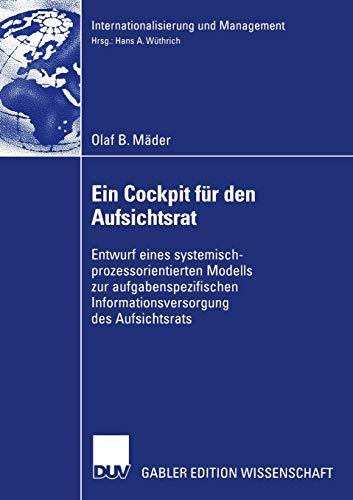 Ein Cockpit für den Aufsichtsrat: Entwurf eines systemisch-prozessorientierten Modells zur aufgabenspezifischen Informationsversorgung des Aufsichtsrats (Internationalisierung und Management)