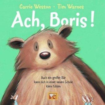 Ach, Boris!: Auch ein großer Bär kann sich in einer neuen Schule klein fühlen