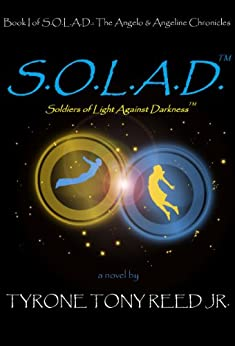 S.O.L.A.D.: Soldiers of Light Against Darkness: Book I of the Angelo & Angeline Chronicles (English Edition) di [Reed Jr., Tyrone]