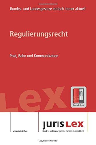 Regulierungsrecht Post, Bahn und Kommunikation, Rechtsstand 11.06.2018, Bundes- und Landesrecht einfach immer aktuell (juris Lex) (Bahn-post)