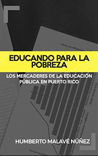Educando para la pobreza: Los mercaderes de la educación pública en Puerto Rico (Spanish Edition)