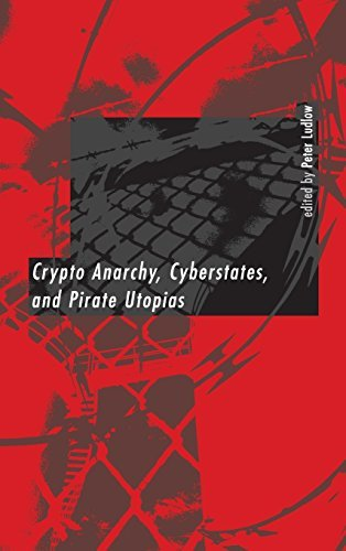 Crypto Anarchy, Cyberstates, and Pirate Utopias (A Bradford Book) (English Edition)