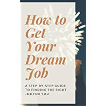 Get Your Dream Job - you deserve it!: a step-by-step guide to finding the right job for you (English Edition)