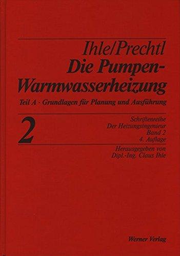 Die Pumpenwarmwasserheizung Band 2 A: Teil A: Grundlagen für Planung und Ausführung (Schriftenreihe