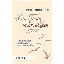 Den Tagen mehr Leben geben: Der Starkoch vom Hospiz und seine Gäste (HERDER spektrum)