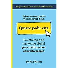 Cómo conseguir que las visitas a tu web digan: Quiero Pedir Cita: La estrategia de marketing digital para médicos con consulta propia