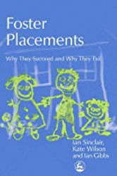 Foster Placements: Why They Succeed and Why They Fail (Supporting Parents)