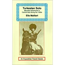 Turkestan Solo: A Journey Through Central Asia (Equestrian Travel Classics)
