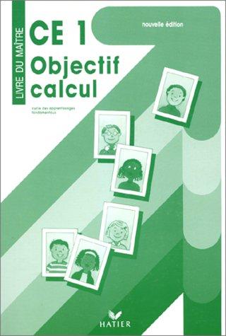 OBJECTIF CALCUL CE1. Livre du maître, Cycle des apprentissages fondamentaux, Edition 1996