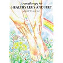 Aromatherapy for Healthy Legs and Feet: A Guide for Home Use