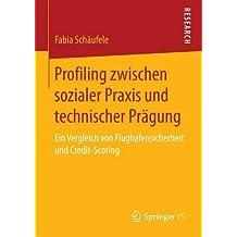 Profiling zwischen sozialer Praxis und technischer Prägung: Ein Vergleich von Flughafensicherheit und Credit-Scoring