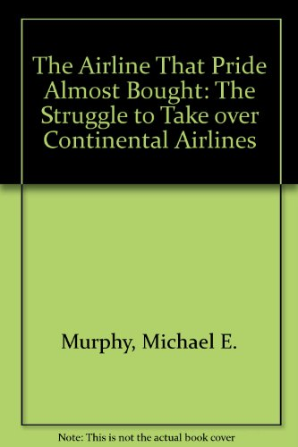 the-airline-that-pride-almost-bought-the-struggle-to-take-over-continental-airlines