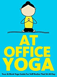 At Office Yoga: Your At Work Yoga Guide For Stiff Bodies That Sit All Day (Just Do Yoga Book 7) (English Edition)