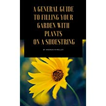 A general Guide to Filling Your Garden with Plants on a Shoestring (English Edition)