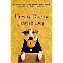 By Rabbi's of Boca Raton Theological Seminary ; Susan Burnstine ; Ellis Weiner ; Barbara Davilman ( Author ) [ How to Raise a Jewish Dog By Sep-2007 Paperback